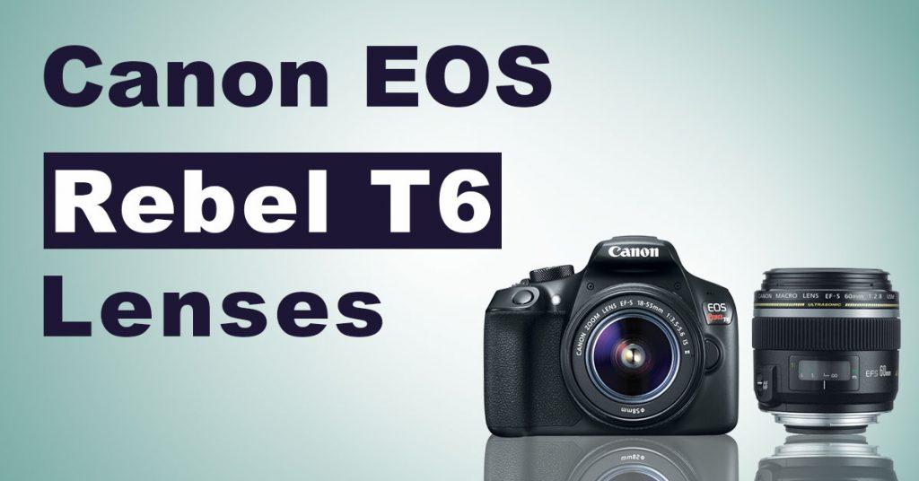 Canon EOS Rebel T6 Lenses