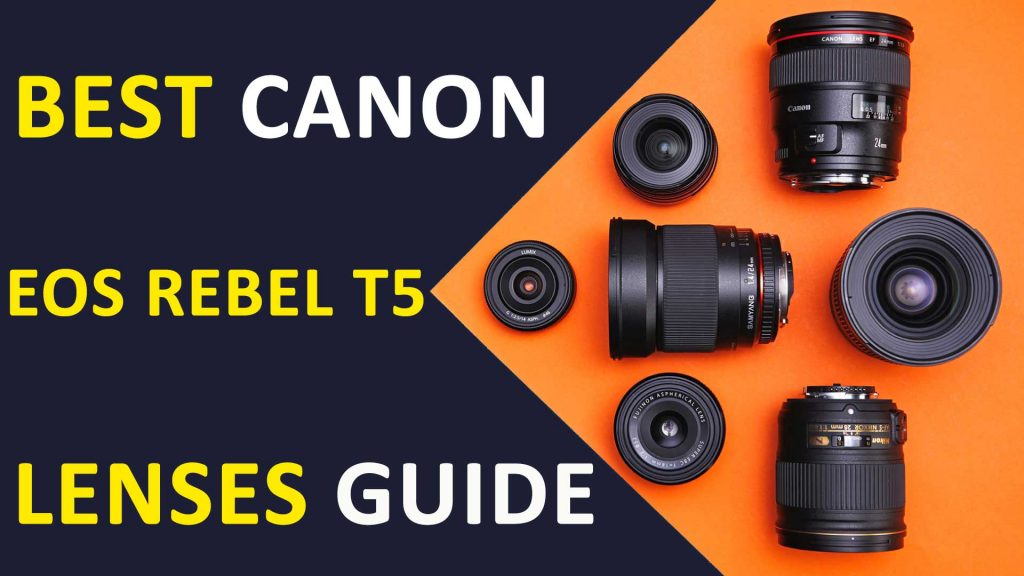 Canon EOS Rebel T5 Lenses Guide